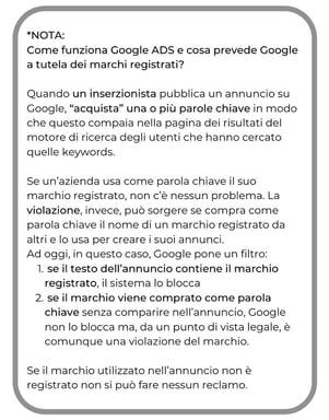 """_NOTA_ Come funziona Google ADS e cosa prevede Google a tutela dei marchi registrati_ Quando un inserzionista pubblica un annuncio su Google, """"acquista"""" una o più parole chiave in modo che questo compaia nella pagina"""